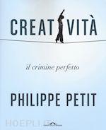 CREATIVITA' un libro di PETIT PHILIPPE pubblicato da Ponte alle Grazie