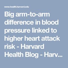 Big arm-to-arm difference in blood pressure linked to higher heart attack risk - Harvard Health Blog - Harvard Health Publications