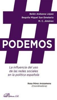 #Podemos : la influencia del uso de las redes sociales en la política española / Belén Andueza López, Begoña Miguel San Emeterio, M. C. Jiménez ; Rosa Pérez Arozamena, (coordinadora)