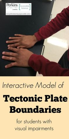This interactive model demonstrates to students who are blind or visually impaired tectonic plate boundaries.