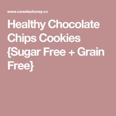 Healthy Chocolate Chips Cookies {Sugar Free + Grain Free}