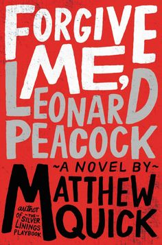Forgive Me, Leonard Peacock by Matthew Quick; design by Gray318 (Little Brown & Co / July 2014) #typography #design
