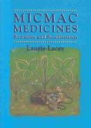 Micmac medicines: remedies and recollections by Laurie Lacey