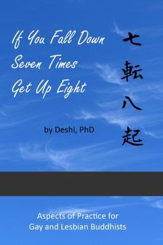 If You Fall Down Seven Times Get Up Eight: Aspects of Practice for Gay and Lesbian Buddhists by Deshi. $8.42. 105 pages. Publisher: Rebel Satori Press (November 15, 2011) || British Indie Clothing - AcquireGarms.com