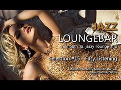 Jazz Loungebar - Selection #15 Easy Listening, HD, 2015, Smooth Lounge M...