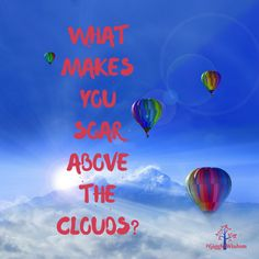 What makes you soar above the clouds?