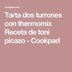 Tarta dos turrones con thermomix Receta de toni picazo - Cookpad