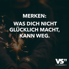 VISUAL STATEMENTS® - unique quotes and sayings - Remember: what doesn& make you happy can go away. Unique Quotes, Best Quotes, Love Quotes, Inspirational Quotes, Favorite Quotes, Wisdom Quotes, Words Quotes, Sayings, German Quotes