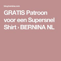 GRATIS Patroon voor een Supersnel Shirt › BERNINA NL