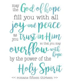"""""""May the God of hope fill you with all joy and peace as you trust in him, so that you may overflow with hope by the power of the Holy Spirit."""" ~ Romans 15:13 #God #GodIsGood #godisgreat #hope #grace #blessings #love #joy #trust #overflow #abundance #provision #relax #spirt #heaven #inspiration #overcome #power #HolySpirit #Bible #bibleverse #verseoftheday #Sunday #sundayblessings"""