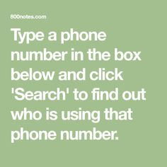 Type a phone number in the box below and click 'Search' to find out who is using that phone number.