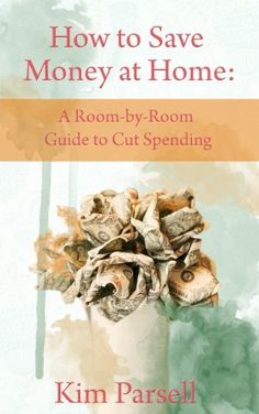 How to Save Money at Home: A Room-by-Room Guide to Cut Spending by Kim Parsell. $3.58. 193 pages. Author: Kim Parsell