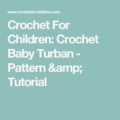 Crochet For Children: Crochet Baby Turban - Pattern & Tutorial