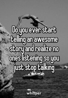 Do you ever start telling an awesome story and realize no ones listening so you just stop talking Yup Quotes Deep Feelings, Hurt Quotes, Mood Quotes, Music Quotes, Funny Quotes, Life Quotes, Quotes Quotes, Lonely Quotes, Hurt Feelings
