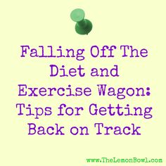 Tips for getting back on track with your diet and exercise from @The Lemon Bowl | Liz Della Croce