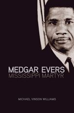 Medgar Evers, Mississippi Martyr, by Michael V. Williams