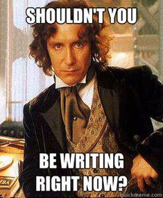 'Shouldn't you be writing right now? poster.