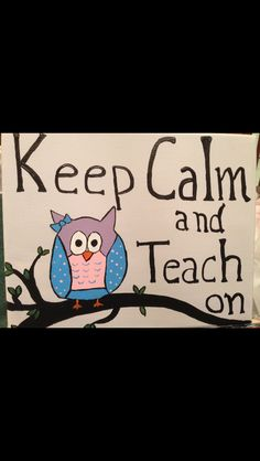 A painting I did for a friend that is a teacher. She works with children with special needs. I thought a nice reminder to keep calm, wood help.