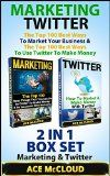 Marketing: Twitter: The Top 100 Best Ways To Market Your Business & The Top 100 Best Ways To Use Twitter To Make Money: 2 in 1 Box Set: Marketing & Twitter  Business Marketing Online Marketing)