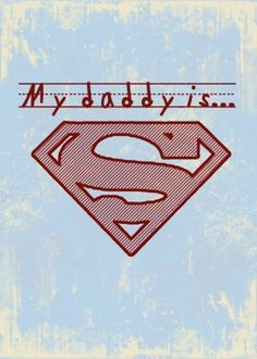 My Daddy is ... Superman