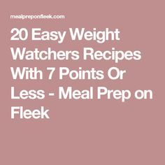 20 Easy Weight Watchers Recipes With 7 Points Or Less - Meal Prep on Fleek