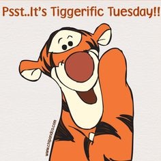 It's Tiggerific Tuesday!