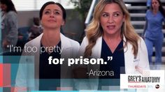 """I'm too pretty for prison."" Arizona Robbins to Amelia Shepherd, Grey's Anatomy quotes Greys Anatomy Couples, Greys Anatomy Funny, Greys Anatomy Facts, Greys Anatomy Characters, Grey Anatomy Quotes, Grays Anatomy, Arizona Robbins, Jessica Capshaw, Grey Quotes"