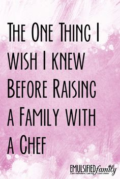 Do you ever wish you could go back and tell you younger self something?  Here's one thing I REALLY wish I knew before raising a family with a chef.