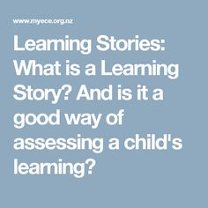 Learning Stories: What is a Learning Story? And is it a good way of assessing a child's learning?