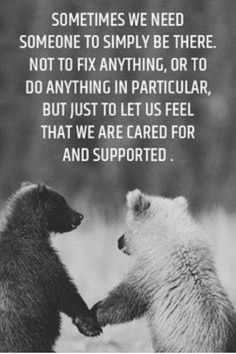 Thought of the day Sometimes we need someone to simply be there. Not to fix anything, or to do anything in particular, but just to let us feel that we are cared for and supported . Best Inspirational Quotes, Great Quotes, Quotes To Live By, Me Quotes, Motivational Quotes, Funny Quotes, Wolf Quotes, Hurt Quotes, Friend Quotes