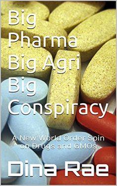 Big Pharma Big Agri Big Conspiracy: A New World Order Spin on Drugs and GMOs by Dina Rae, http://www.amazon.com/dp/B00LAVID5C/ref=cm_sw_r_pi_dp_ZwVLub108ZGRH