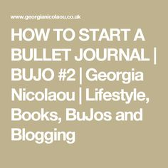 HOW TO START A BULLET JOURNAL | BUJO #2 | Georgia Nicolaou | Lifestyle, Books, BuJos and Blogging