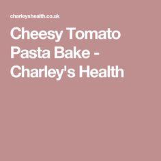 Cheesy Tomato Pasta Bake - Charley's Health