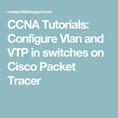 CCNA Tutorials: Configure Vlan and VTP in switches on Cisco Packet Tracer