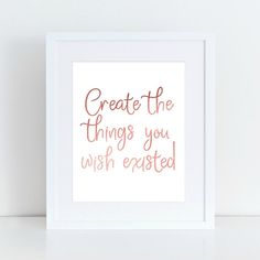 CREATE THE THINGS YOU WISH EXISTED BY BLOSSOM BLOOM DESIDN. If youre in need of a little extra positivity in your life, this printable wall art will be a beautiful reminder of what really matters... while also making the walls of your home look exceptionally pretty! It also makes a perfect last minute gift for anyone who needs a little extra inspiration in their life. CLICK TO BUY NOW