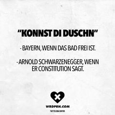 Visual Statements®️️ Konnst di Duschn - Bavaria, when the bathroom is free. - Arnold Schwarzenegger when he says constitution. Sayings / Quotes / Quotes / Wordporn / Funny / Funny / Sarcasm / Friendship / Relationship / Irony cute food diy garten witzig Sarcasm Quotes, Sarcasm Humor, Arnold Schwarzenegger, Arnold Quotes, Funny Cute, Hilarious, Albert Einstein Quotes, Retro Humor, Visual Statements