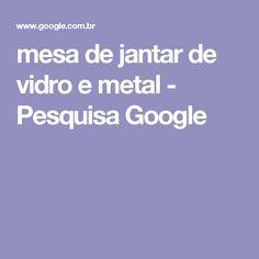 mesa de jantar de vidro e metal - Pesquisa Google