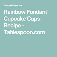Rainbow Fondant Cupcake Cups Recipe - Tablespoon.com