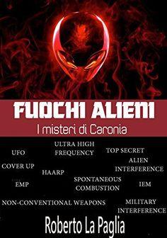 Fuochi alieni: I misteri di Caronia di Roberto La Paglia, http://www.amazon.it/dp/B00NSSI4AO/ref=cm_sw_r_pi_dp_Fkjiub07X89D4