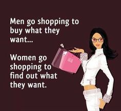 Pretty much why it's difficult to go shopping with Derek. (Men and Women Funny Quotes - Wallpaper Images Quotes). Sometimes this is very true. Shopping Quotes, Go Shopping, Shopping Humor, Online Shopping, Shopping Spree, Girls Shopping, Look At You, Just For You, Funny Quotes Wallpaper