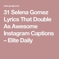 31 Selena Gomez Lyrics That Double As Awesome Instagram Captions – Elite Daily