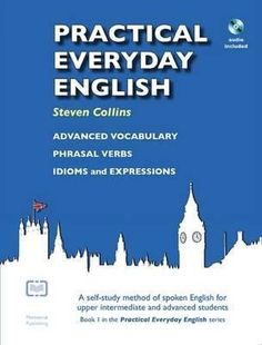 Practical Everyday English : Mixed media product : Montserrat Publishing : 9780952835820 : 0952835827 : 13 Jul 2009 : Practical Everyday English is a self-study book with audio CD that focuses on advanced vocabulary, phrasal verbs and idioms. It teaches students words and expressions which are often not learnt at schools or in other books. It is the first book in the Practical Everyday English series. English Book, Learn English, Steven Collins, Advanced Vocabulary, Everyday English, Advanced English, Study Methods, Improve Your English, Idioms