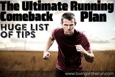 Ultimate Running Comeback Plan for coming back from an injury or time off. Come back smart with this huge collection of advice and tips! www.lovingontherun.com