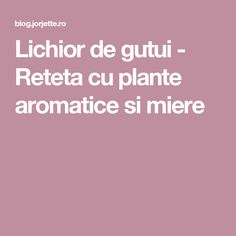 Lichior de gutui - Reteta cu plante aromatice si miere Drinking, Cooking, Canning, Plant, Kitchen, Beverage, Drink, Brewing, Cuisine