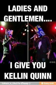 I give you Kellin Quinn. That band member who goes on stage with a box on his head