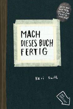 Keri Smith -  Mach dieses Buch fertig