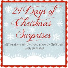 24 Days of Christmas Surprises  (a countdown to Christmas for the kids...use washi tape for decorating the envelopes?)