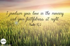 Psalm 92:2...Praise the Lord for His love and faithfulness!