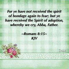 For ye have not received the spirit of bondage again to fear; but ye have…