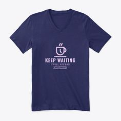 Keep Waiting, I Will Appear Later Products from Motivation Items | Teespring Waiting, Motivation, Clothes, Tops, Products, Women, Fashion, Moda, Clothing